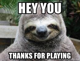 hey-you-thanks-for-playing.jpg